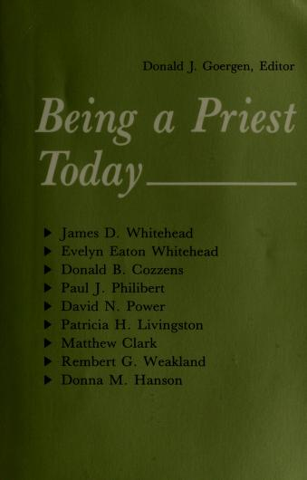 Cover of: Being a priest today | Donald J. Goergen, editor ; James D. Whitehead ... [et al.].