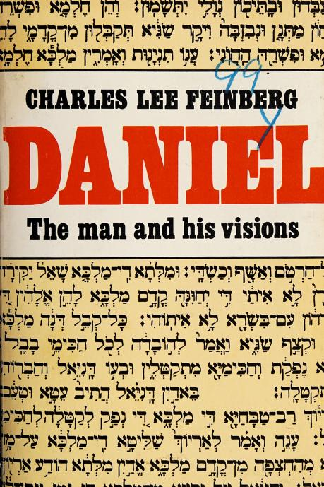 Daniel, the man and his visions by Charles Lee Feinberg