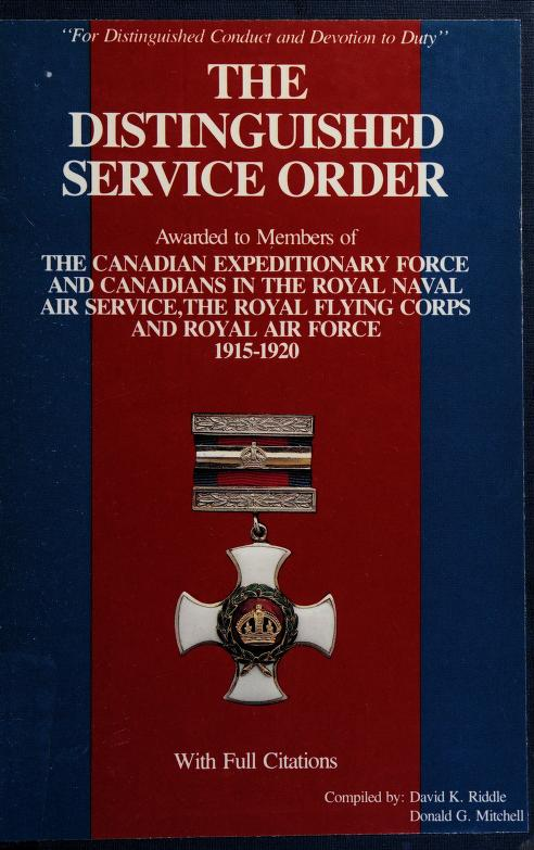 The Distinguished Service Order to the Canadian Expeditionary Force and Canadians in the Royal Naval Air Service, Royal Flying Corps and Royal Air Force, 1915-1920 by David K. Riddle