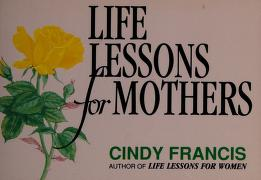 Cover of: Life lessons for mothers | Cindy Francis