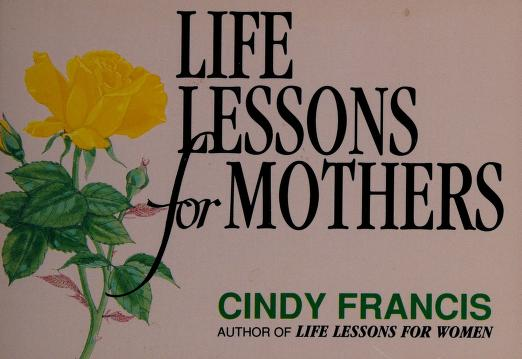 Life lessons for mothers by Cindy Francis